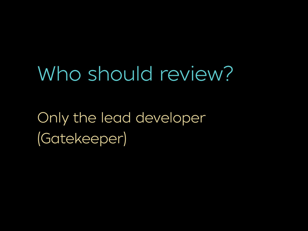 Who should review? Only the lead developer (Gat...