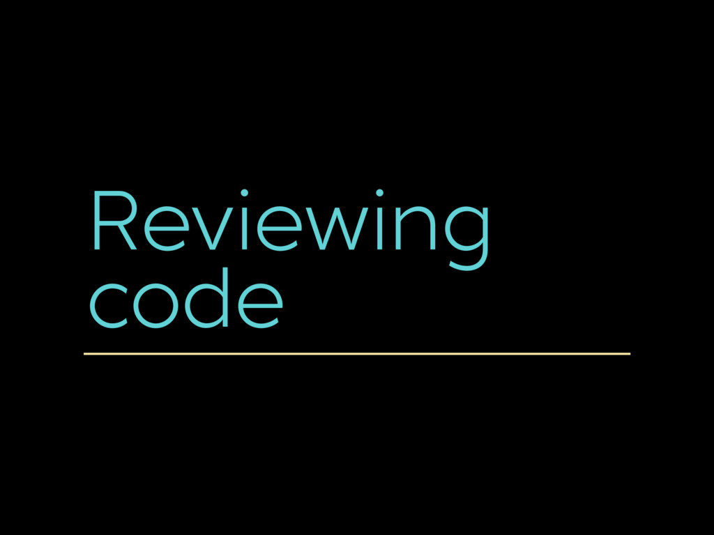 Reviewing code