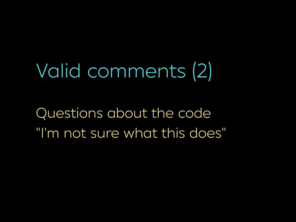 """Valid comments (2) Questions about the code """"I'..."""