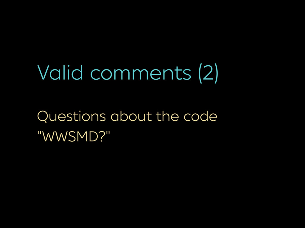 """Valid comments (2) Questions about the code """"WW..."""