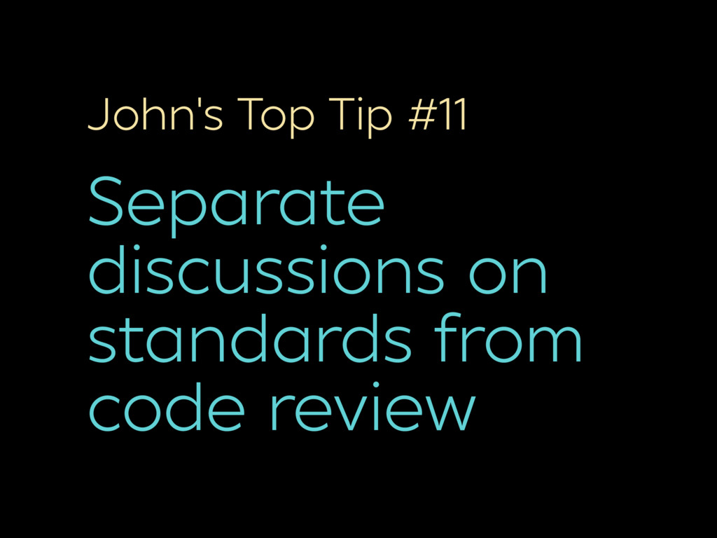 John's Top Tip #11 Separate discussions on stan...