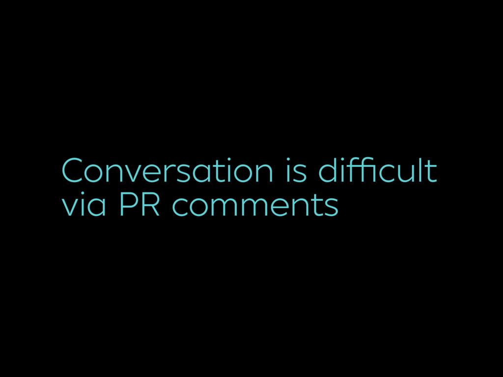 Conversation is difficult via PR comments
