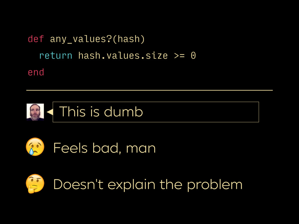 def any_values?(hash) return hash.values.size >...