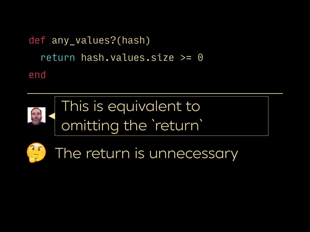 def any_values?(hash) return hash.values.size ...