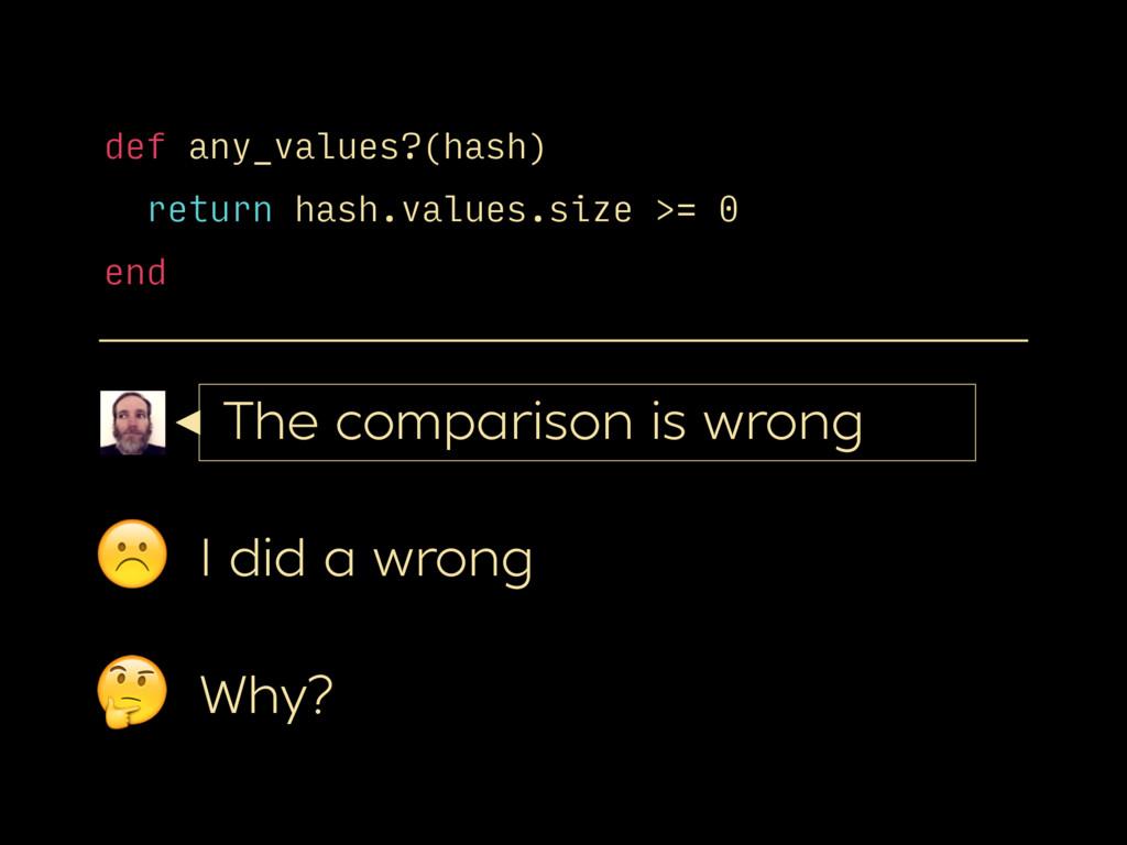 ☹ def any_values?(hash) return hash.values.size...