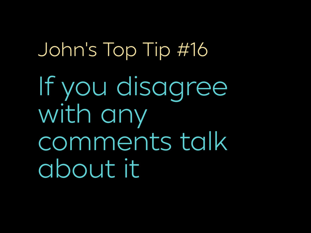 John's Top Tip #16 If you disagree with any com...