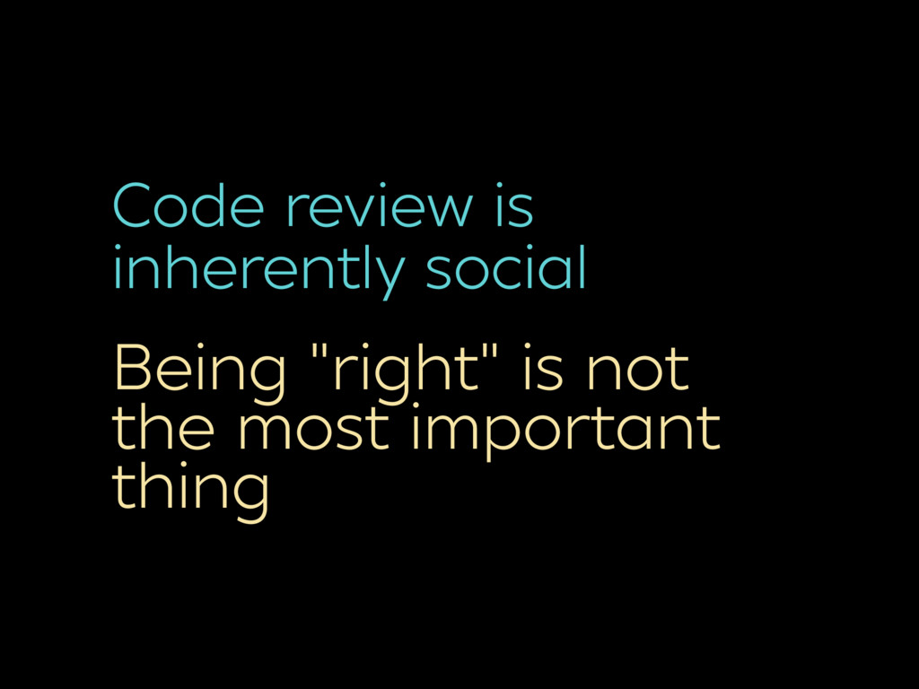 """Code review is inherently social Being """"right"""" ..."""