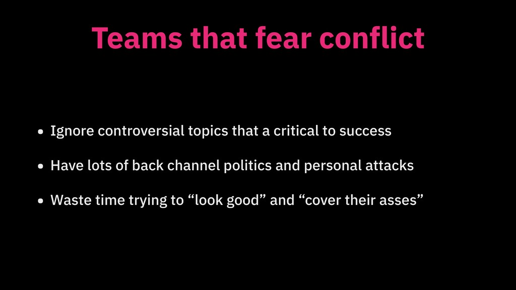 Teams that fear conflict • Ignore controversial...