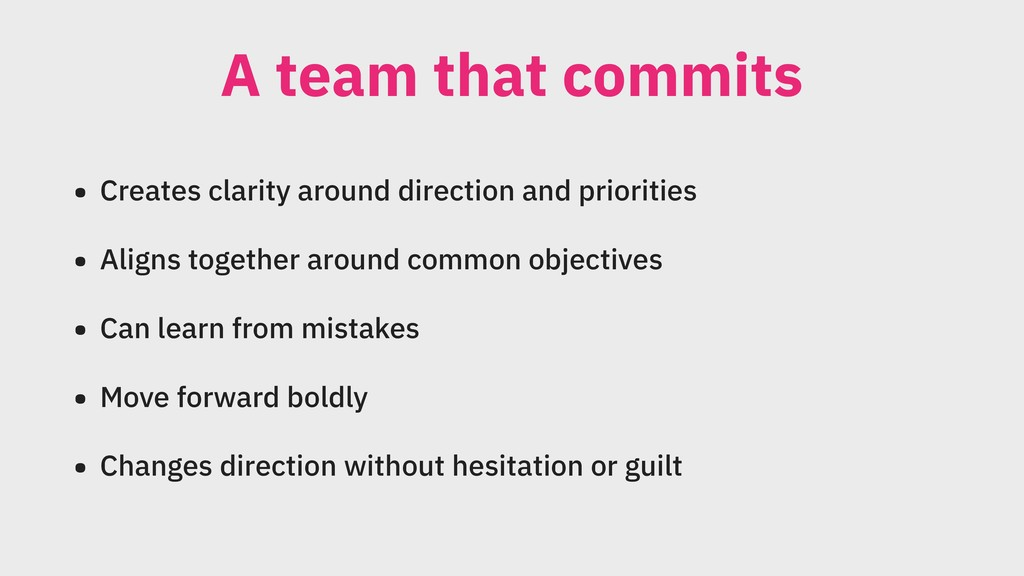 A team that commits • Creates clarity around di...