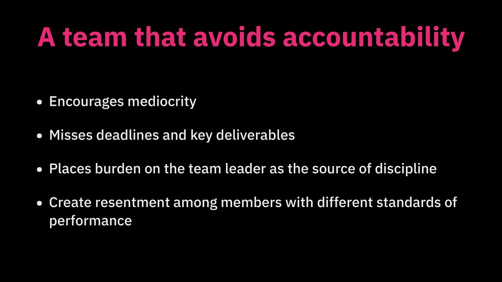 A team that avoids accountability • Encourages ...