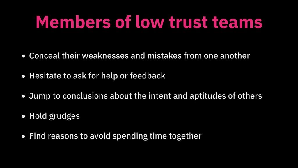 Members of low trust teams • Conceal their weak...