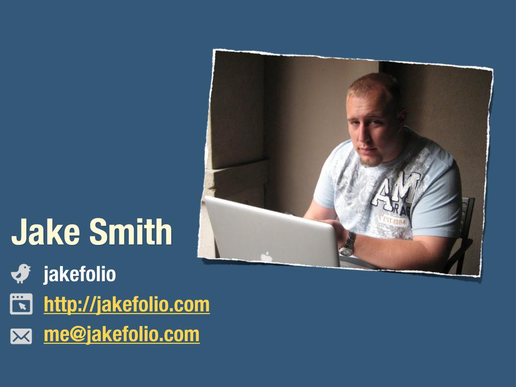 Jake Smith jakefolio http://jakefolio.com me@ja...