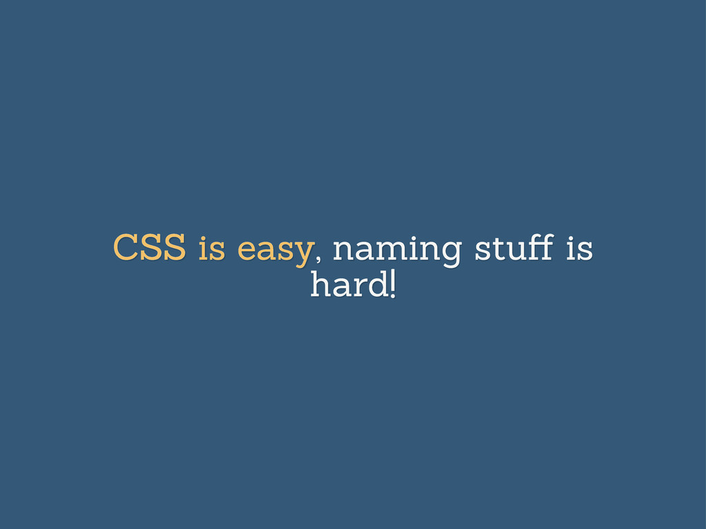 CSS is easy, naming stuff is hard!
