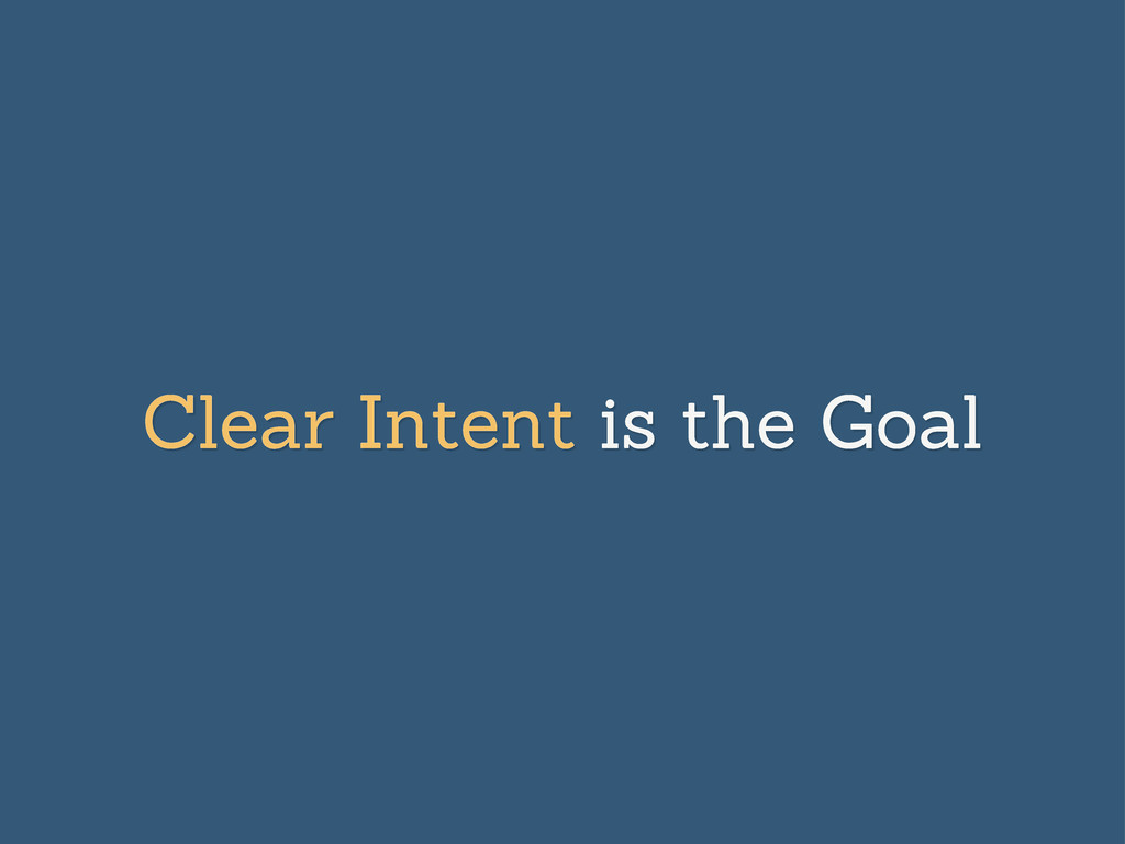 Clear Intent is the Goal