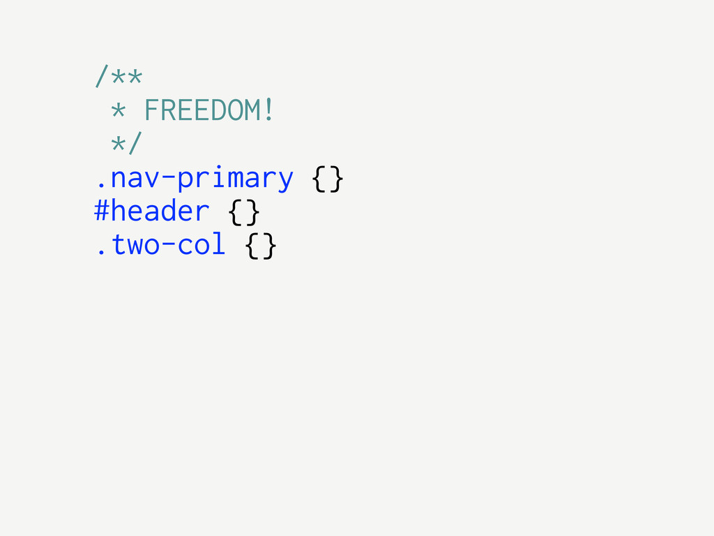 /** * FREEDOM! */ .nav-primary {} #header {} .t...