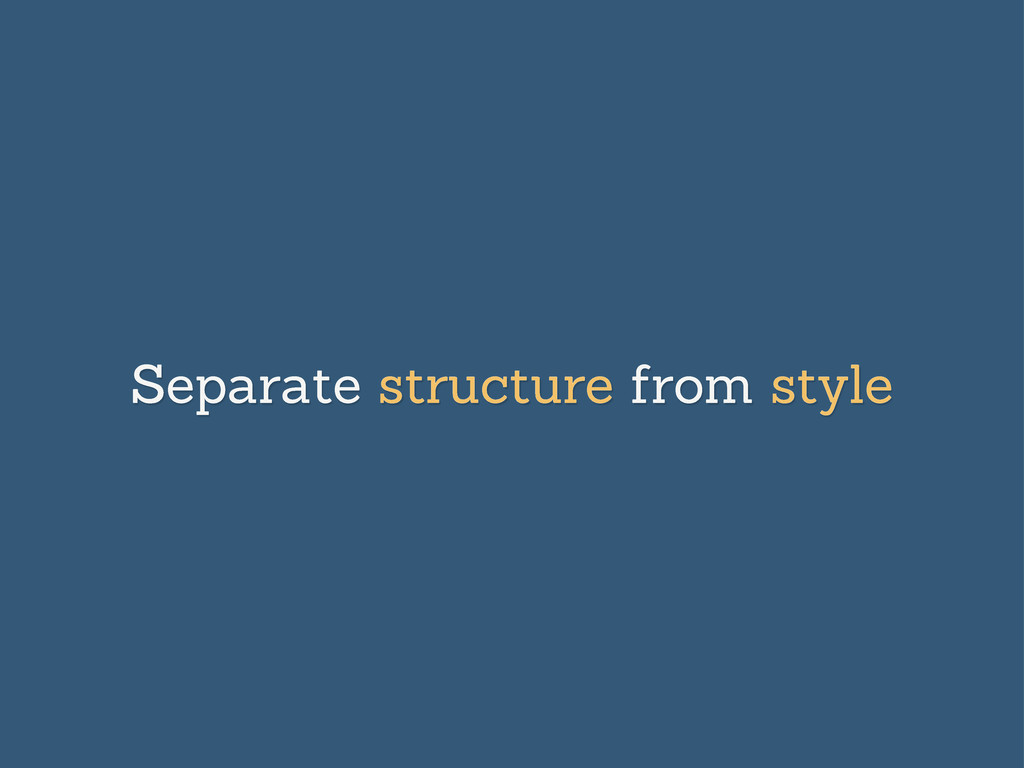 Separate structure from style