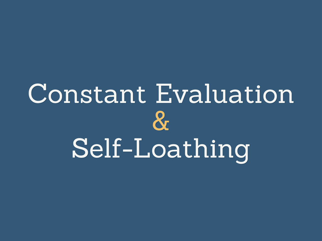 Constant Evaluation & Self-Loathing