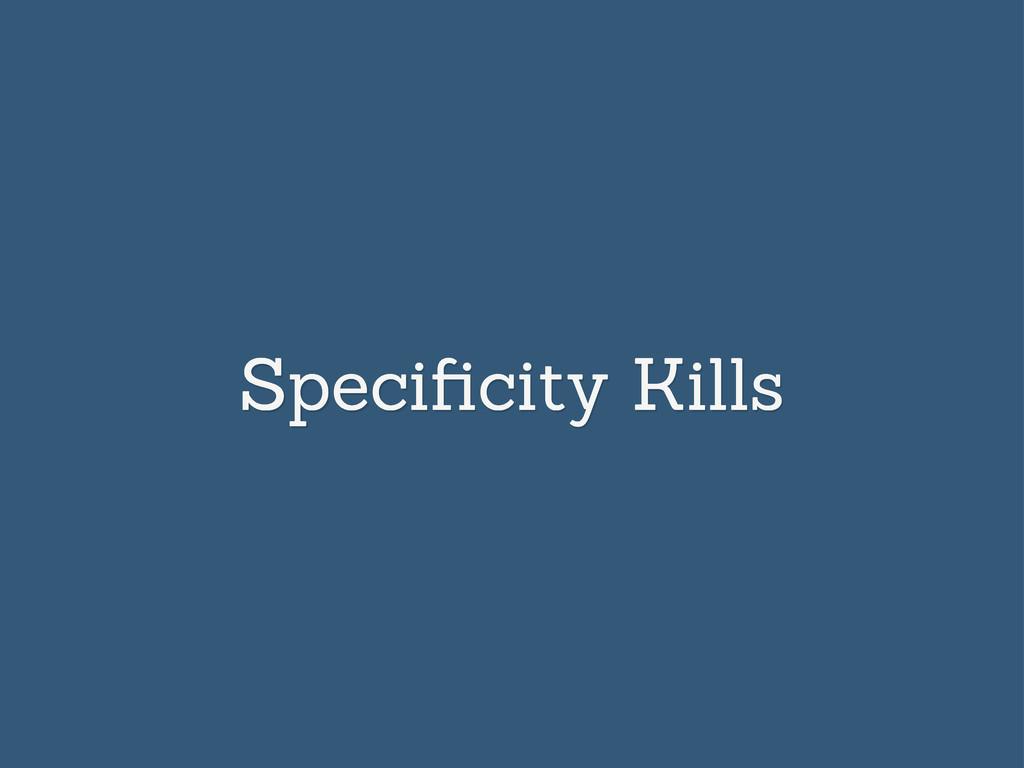 Specificity Kills