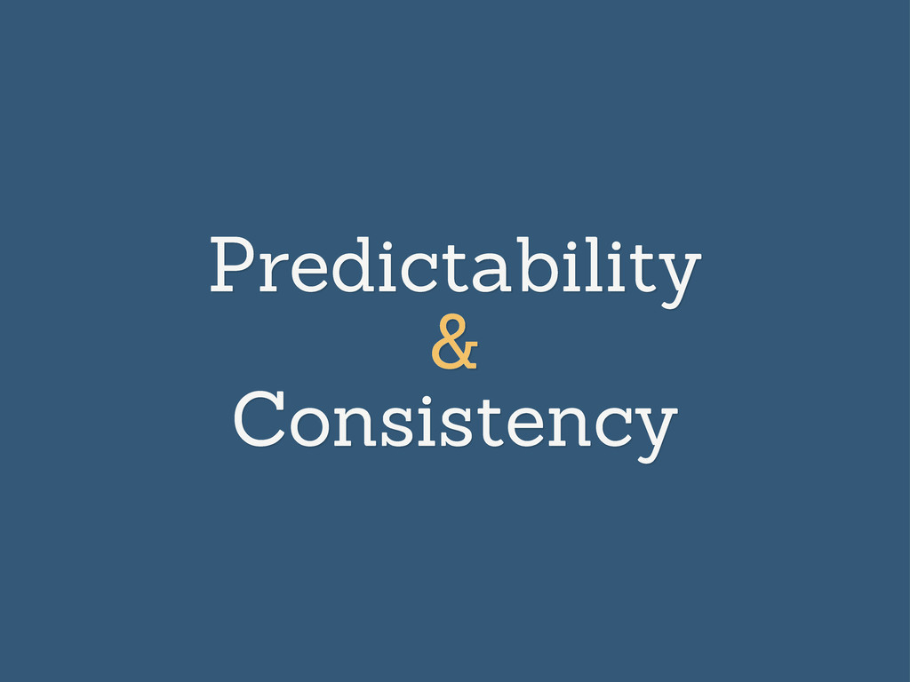 Predictability & Consistency