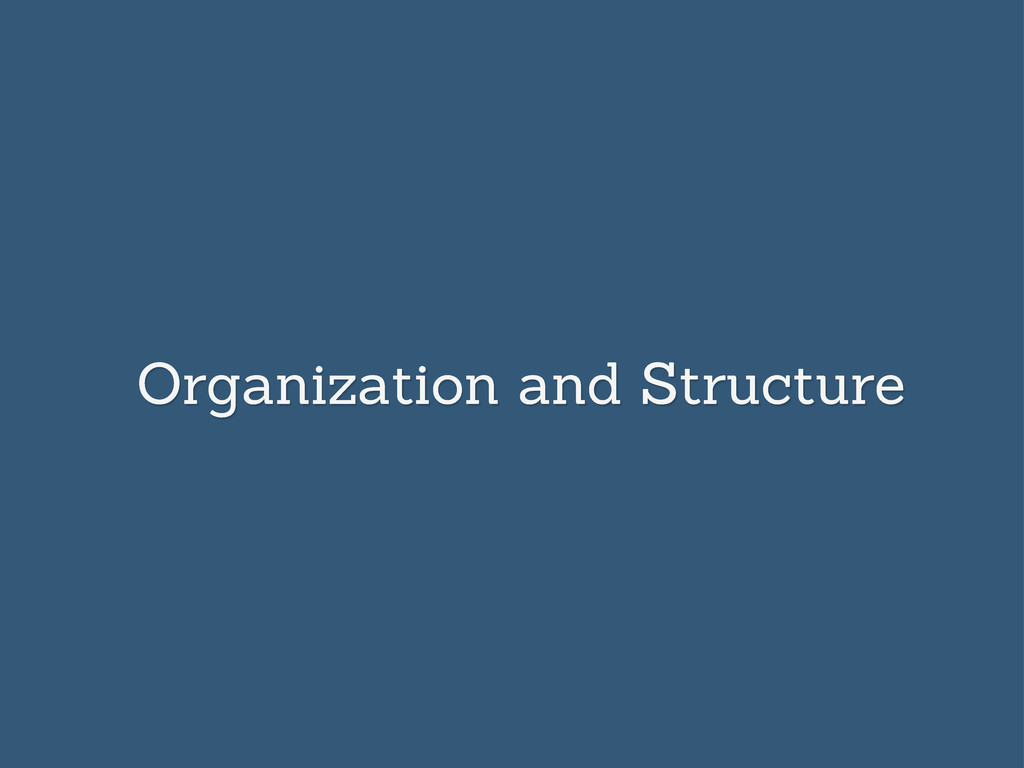 Organization and Structure