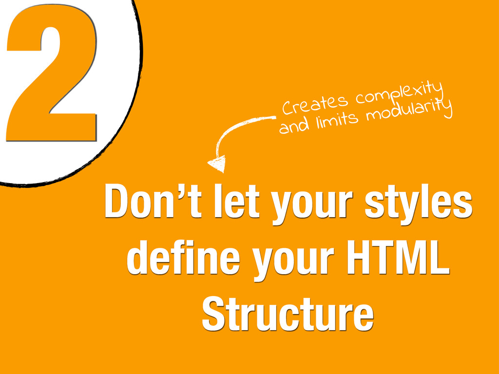 2 Don't let your styles define your HTML Structu...