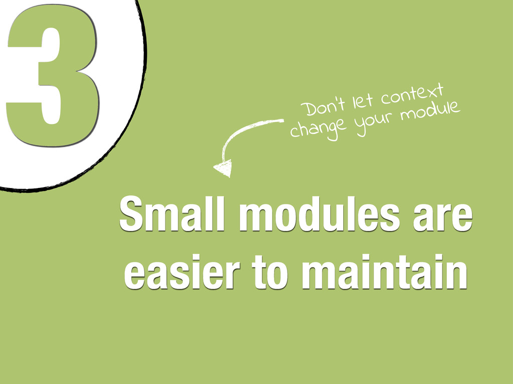 3 Small modules are easier to maintain Don't le...