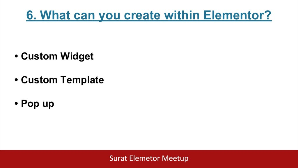 6. What can you create within Elementor? • Cust...