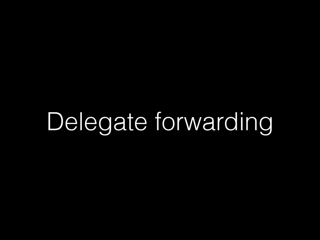 Delegate forwarding