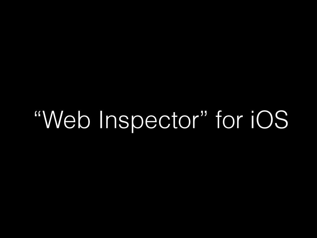 """""""Web Inspector"""" for iOS"""
