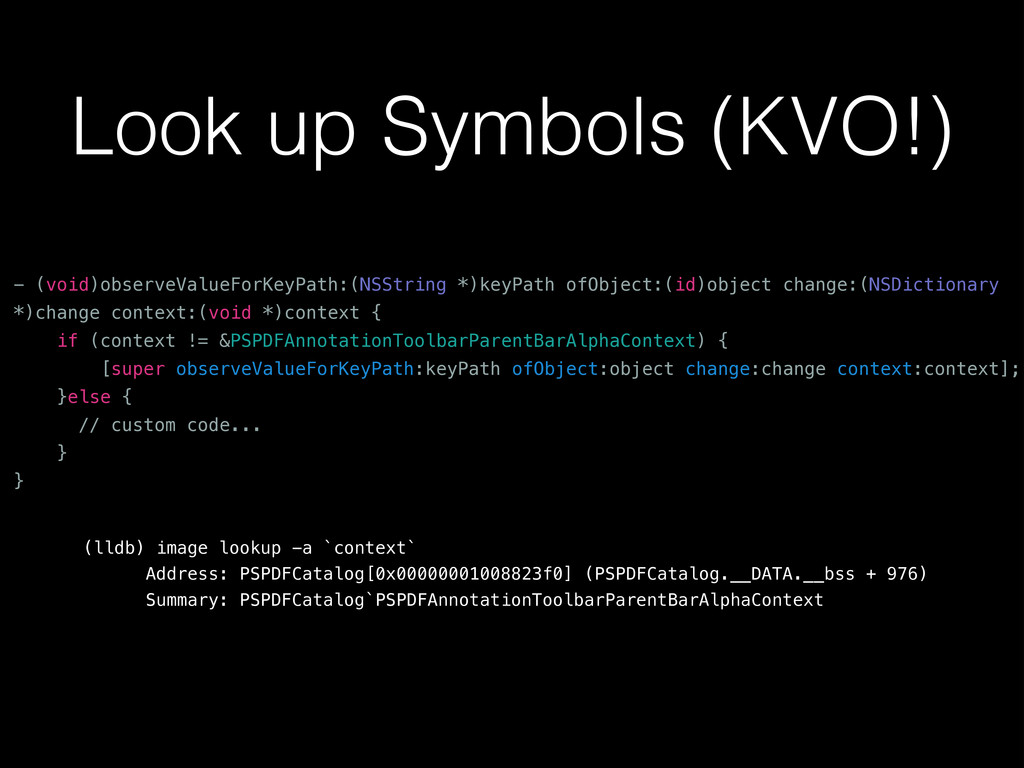 Look up Symbols (KVO!) (lldb) image lookup -a `...