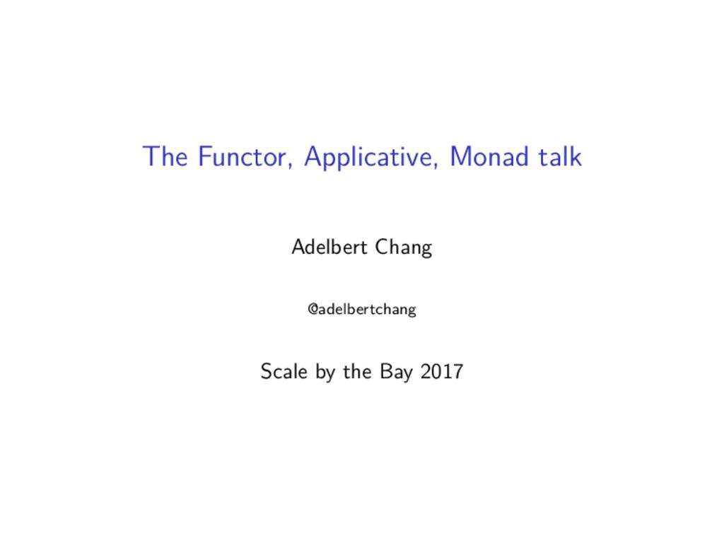 The Functor, Applicative, Monad talk Adelbert C...