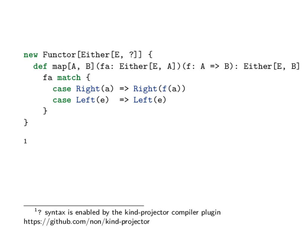 new Functor[Either[E, ?]] { def map[A, B](fa: E...