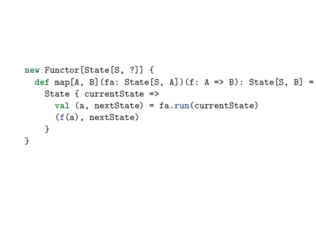 new Functor[State[S, ?]] { def map[A, B](fa: St...