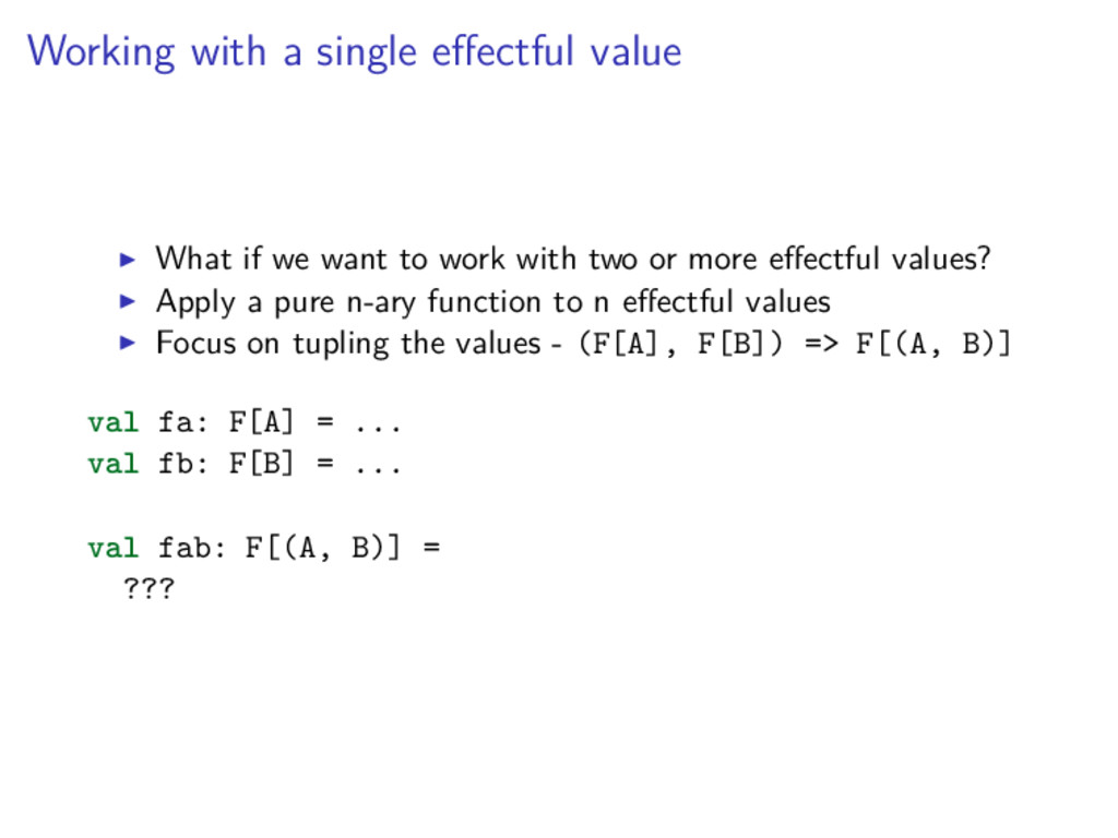 Working with a single effectful value What if we...