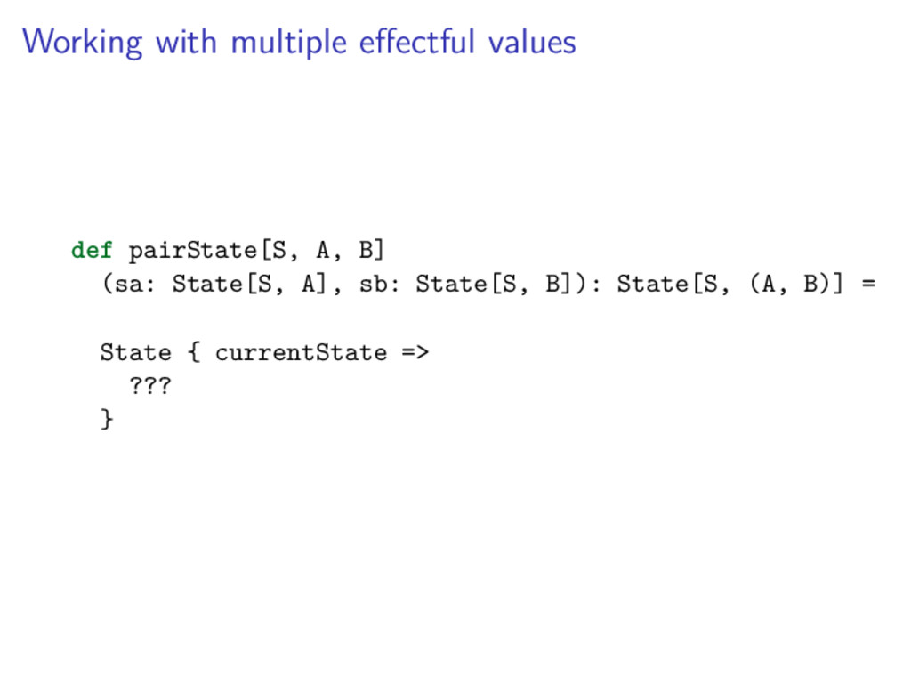 Working with multiple effectful values def pairS...