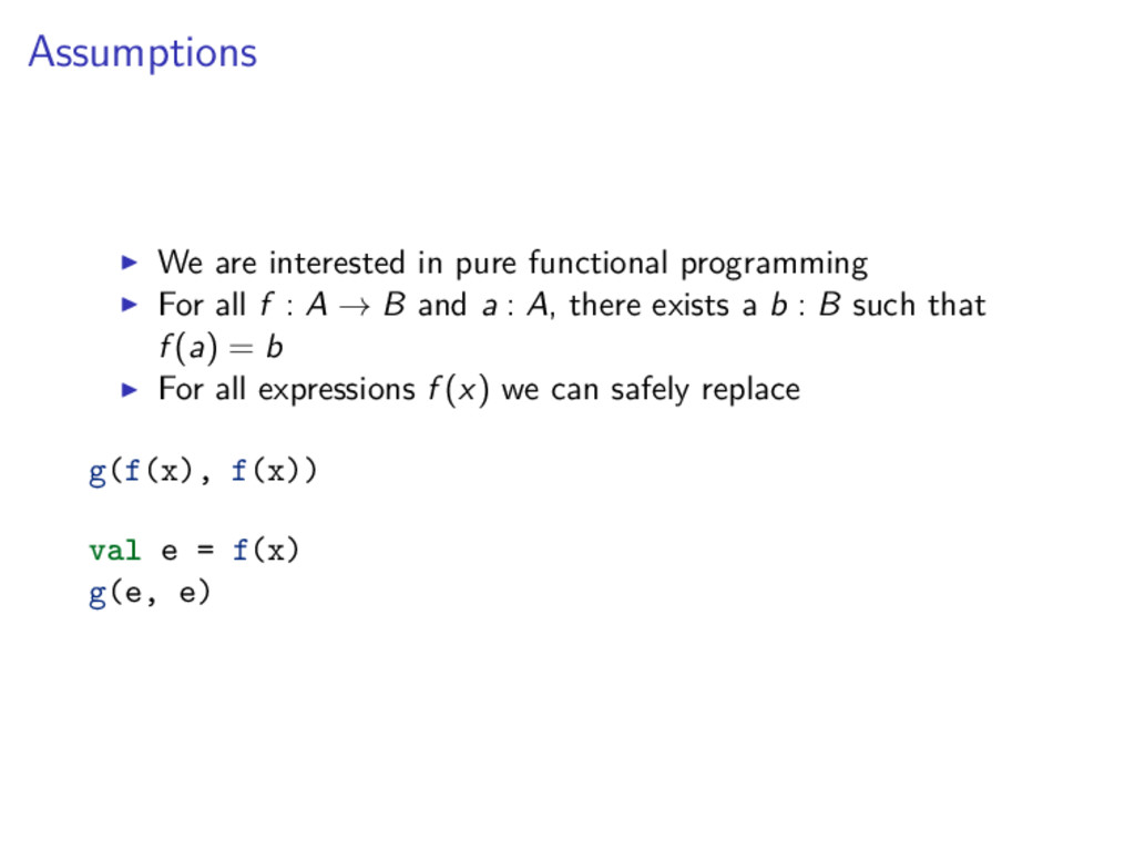 Assumptions We are interested in pure functiona...