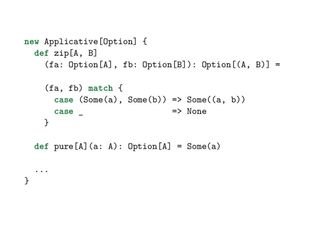 new Applicative[Option] { def zip[A, B] (fa: Op...