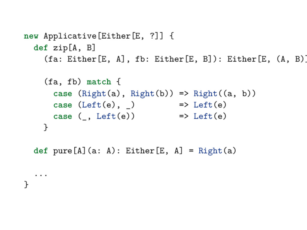 new Applicative[Either[E, ?]] { def zip[A, B] (...