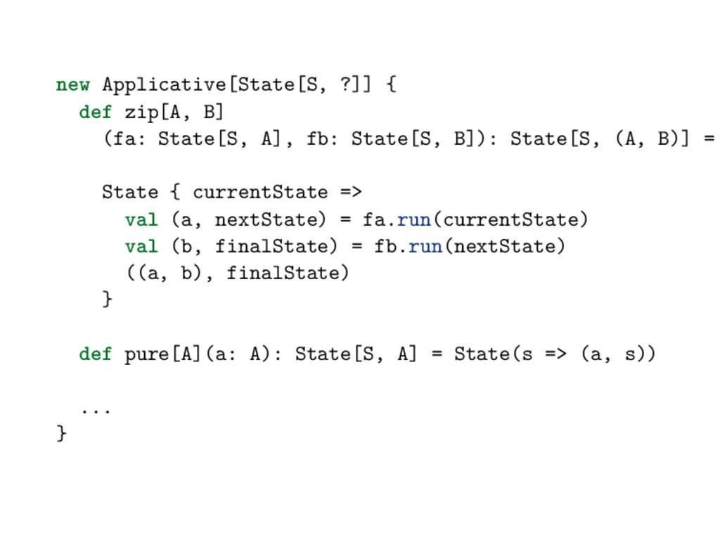 new Applicative[State[S, ?]] { def zip[A, B] (f...