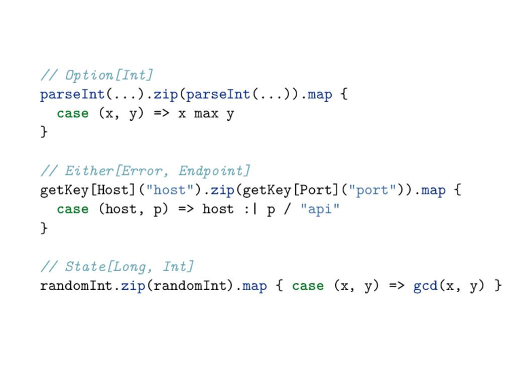 // Option[Int] parseInt(...).zip(parseInt(...))...