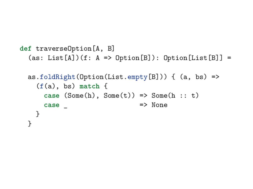def traverseOption[A, B] (as: List[A])(f: A => ...