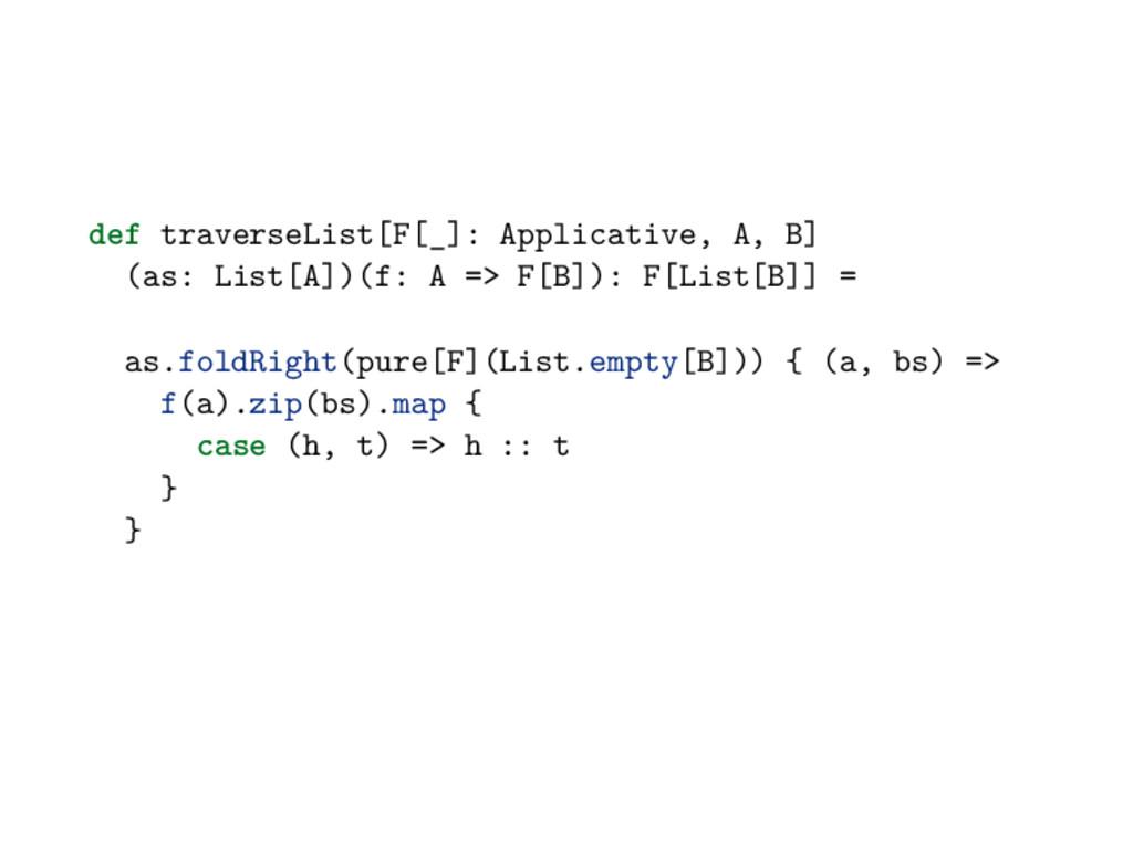 def traverseList[F[_]: Applicative, A, B] (as: ...