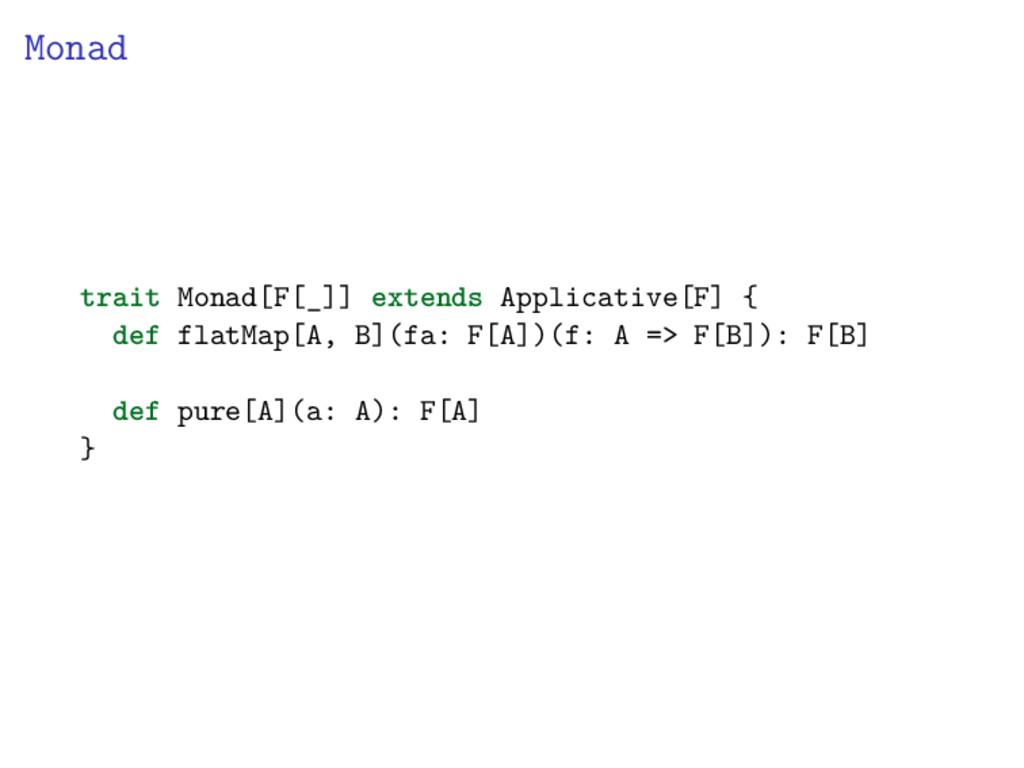 Monad trait Monad[F[_]] extends Applicative[F] ...