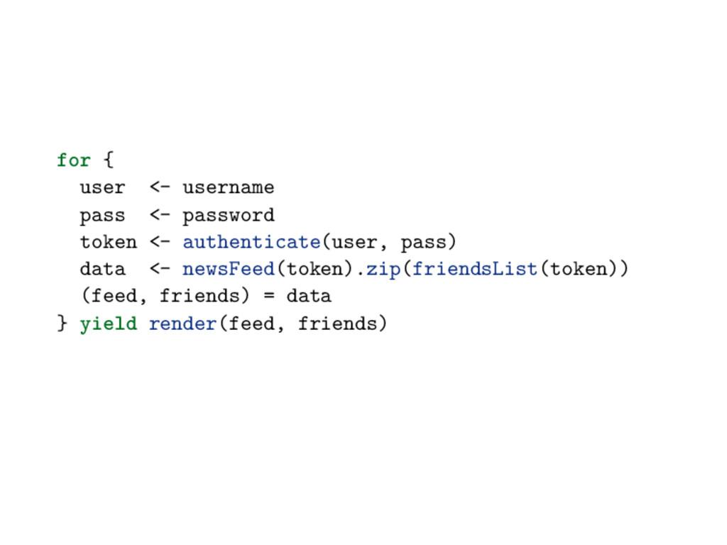 for { user <- username pass <- password token <...