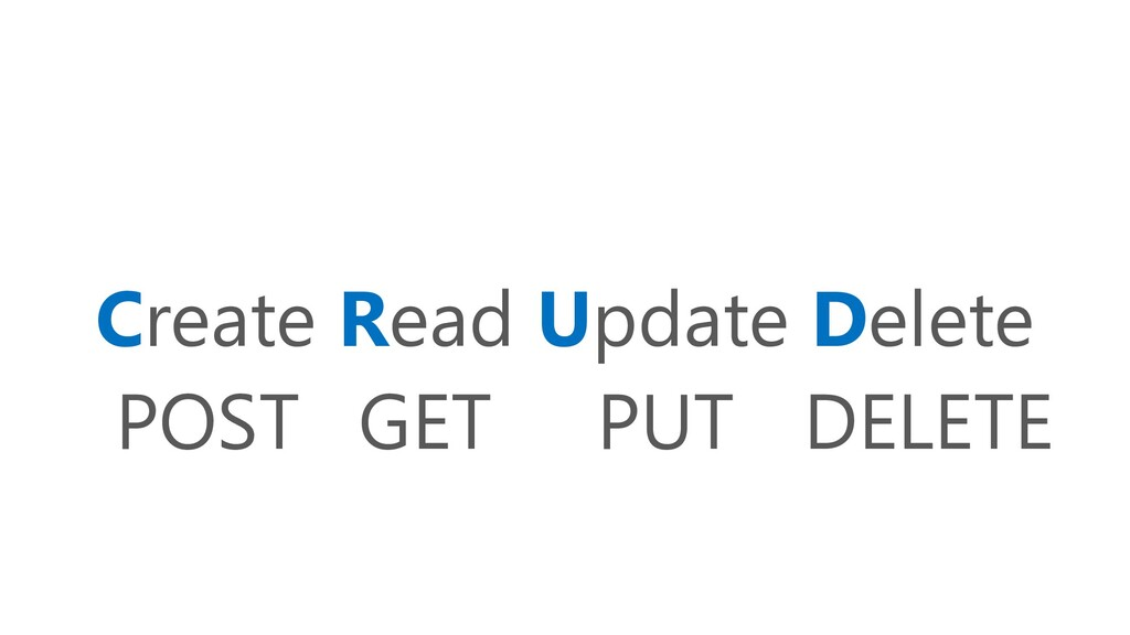 Create Read Update Delete POST GET PUT DELETE