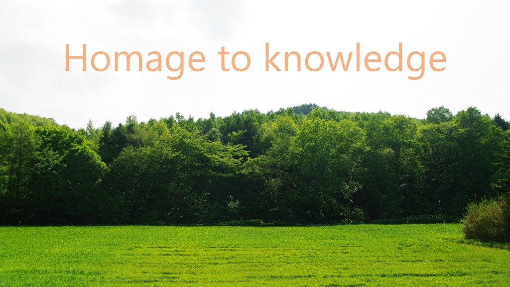 Homage to knowledge