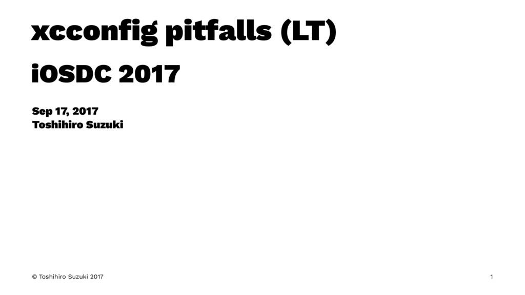 xcconfig pitfalls (LT) iOSDC 2017 Sep 17, 2017 T...