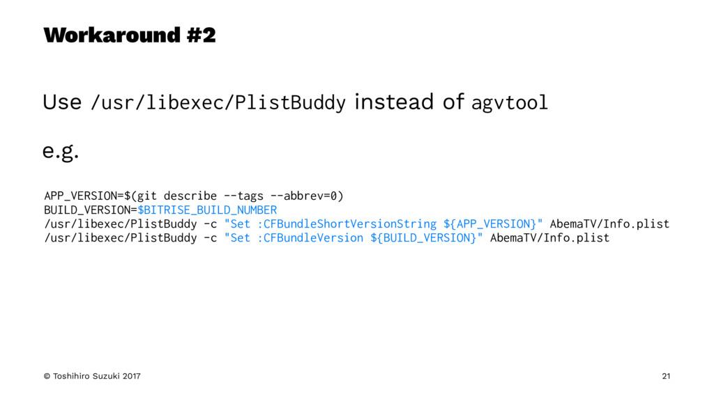 Workaround #2 Use /usr/libexec/PlistBuddy inste...
