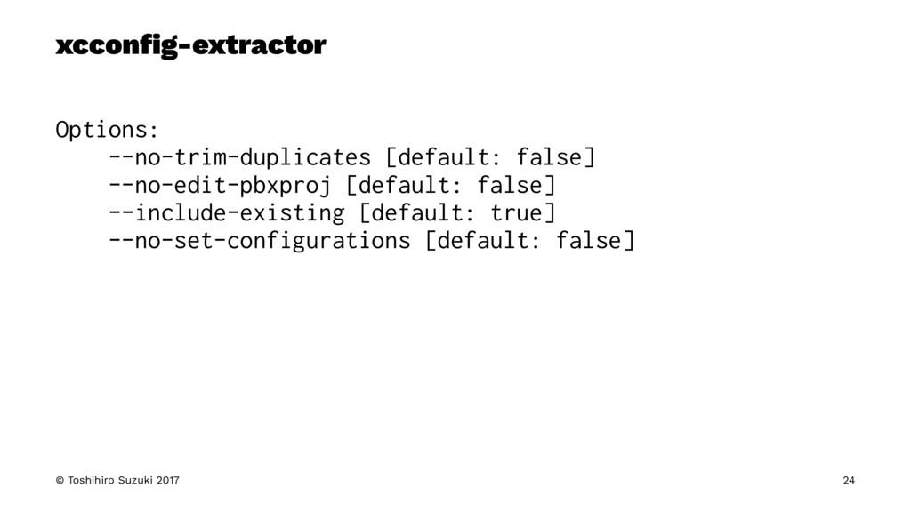 xcconfig-extractor Options: --no-trim-duplicates...
