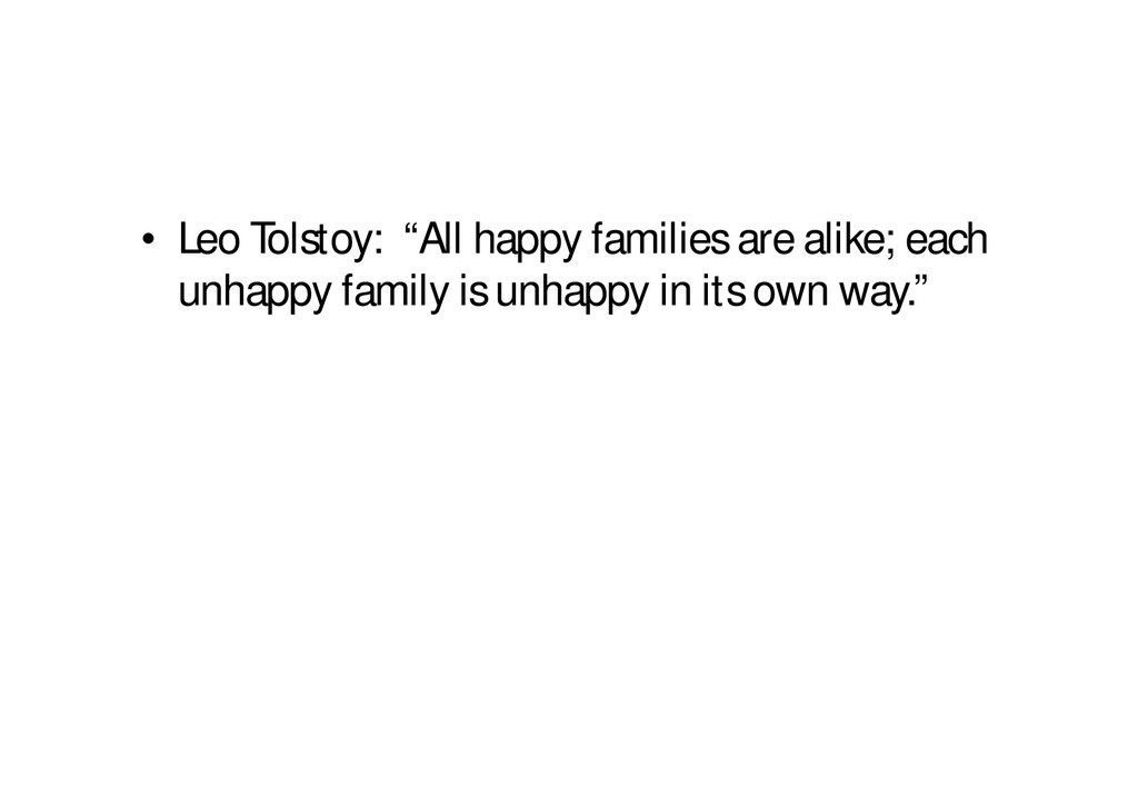 """• Leo Tolstoy: """"All happy families are alike; e..."""